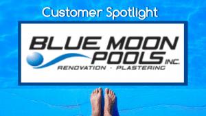 Customer Spotlight: Blue Moon Pools