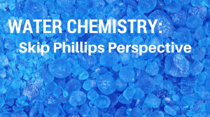 Water Chemistry; Skip Phillips Perspective